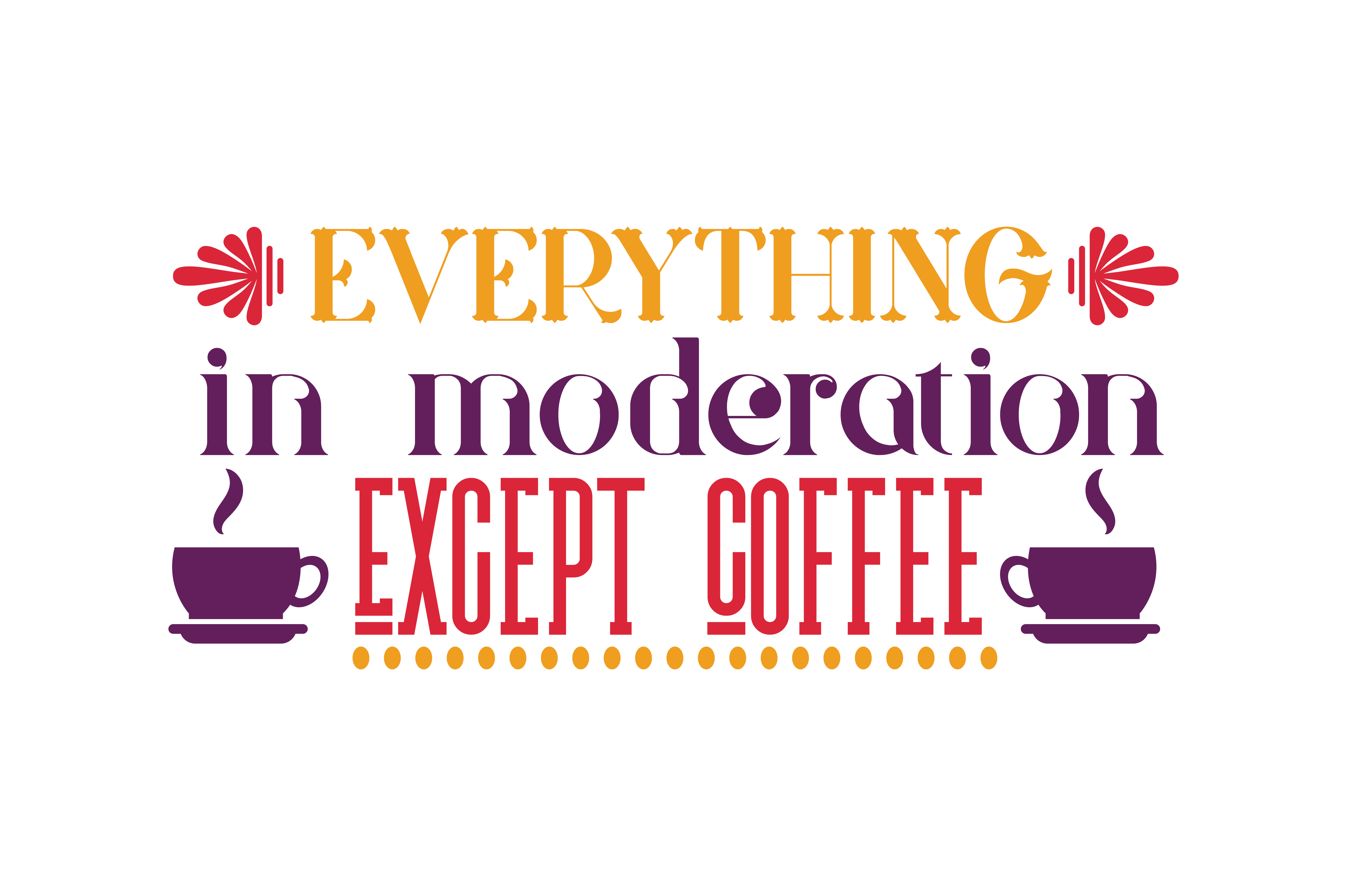 Download Free Everything In Moderaton Except Coffee Quote Svg Cut Graphic By for Cricut Explore, Silhouette and other cutting machines.