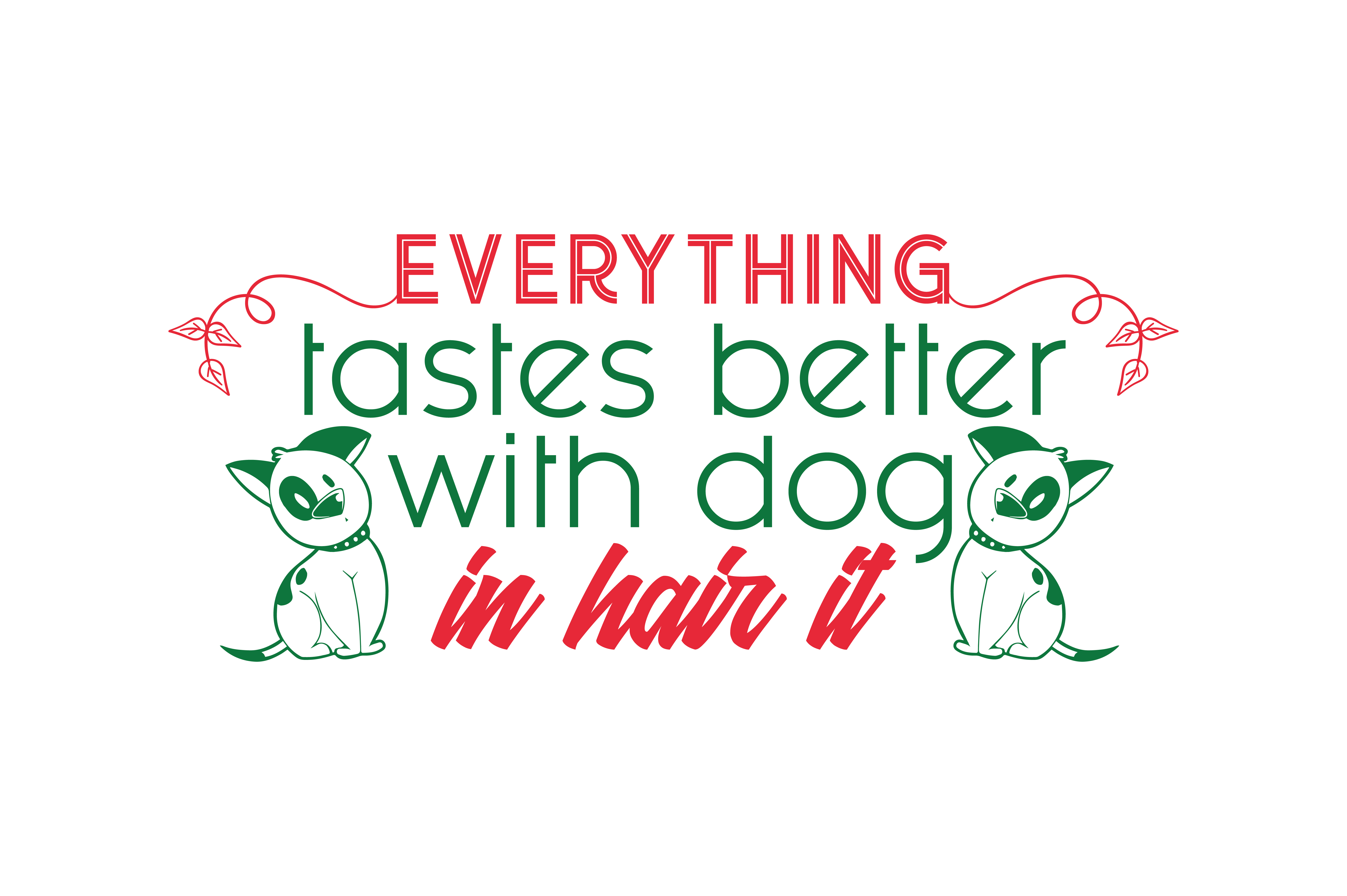 Download Free Everything Tastes Better With A Dog In Hair It Quote Svg Cut for Cricut Explore, Silhouette and other cutting machines.