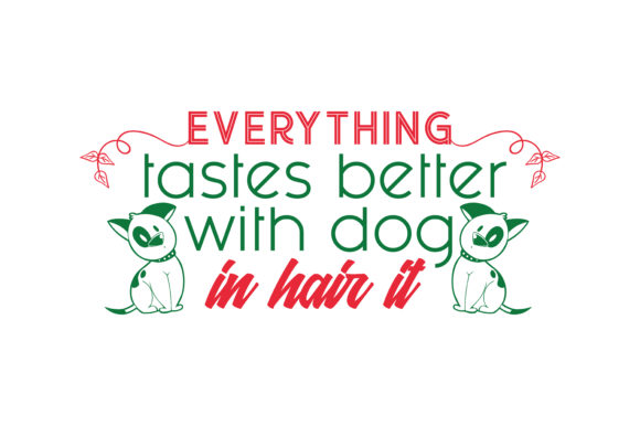 Print on Demand: Everything Tastes Better with a Dog in Hair It Quote SVG Cut Graphic Crafts By TheLucky
