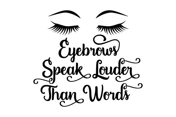Download Free Eyebrows Speak Louder Than Words Svg Cut File By Creative Fabrica Crafts Creative Fabrica for Cricut Explore, Silhouette and other cutting machines.
