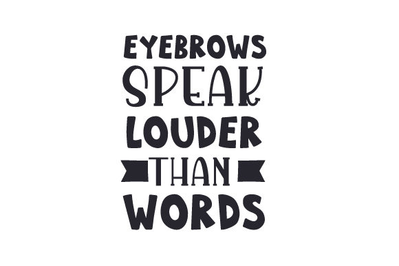 Download Free Eyebrows Speak Louder Than Words Svg Cut File By Creative for Cricut Explore, Silhouette and other cutting machines.