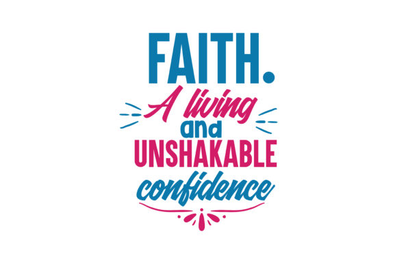 Download Free Faith A Living And Unshakable Confidence Quote Svg Cut Graphic for Cricut Explore, Silhouette and other cutting machines.