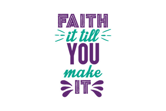 Download Free Faith It Till You Make It Quote Svg Cut Graphic By Thelucky for Cricut Explore, Silhouette and other cutting machines.