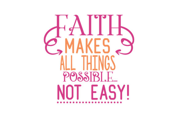 Download Free Faith Makes All Things Possible Not Easy Quote Svg Cut Graphic for Cricut Explore, Silhouette and other cutting machines.