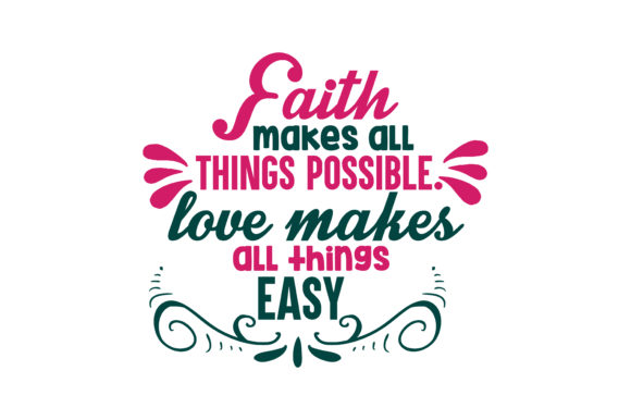 Download Free Faith Makes All Things Possible Love Makes All Things Easy Quote for Cricut Explore, Silhouette and other cutting machines.