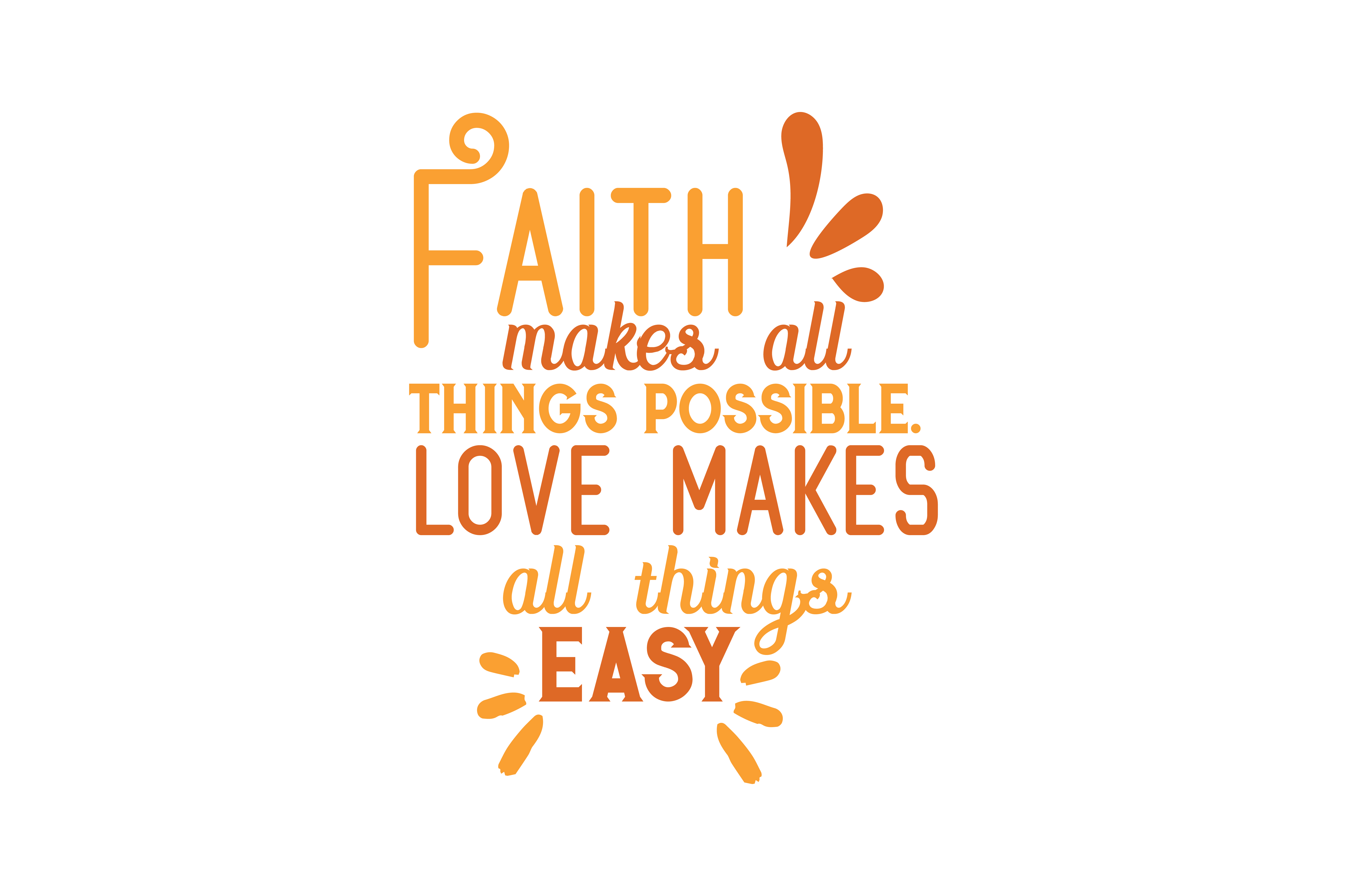 Download Free Faith Makes All Things Possible Love Makes All Things Easy Quote SVG Cut Files