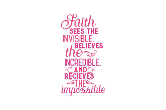 Download Free Faith Sees The Invisible Believes The Incredible And Recieves for Cricut Explore, Silhouette and other cutting machines.