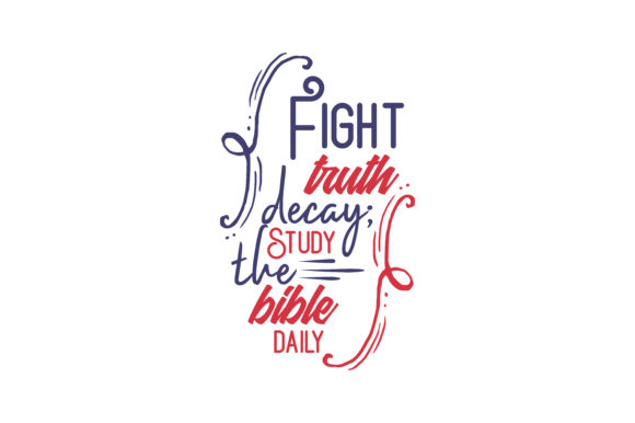 Print on Demand: Fight Truth Decay; Study the Bible Daily Quote SVG Cut Graphic Crafts By TheLucky