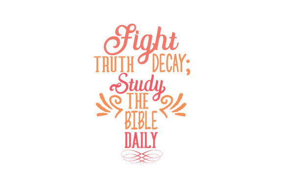 Download Free Fight Truth Decay Study The Bible Daily Quote Svg Cut Graphic for Cricut Explore, Silhouette and other cutting machines.