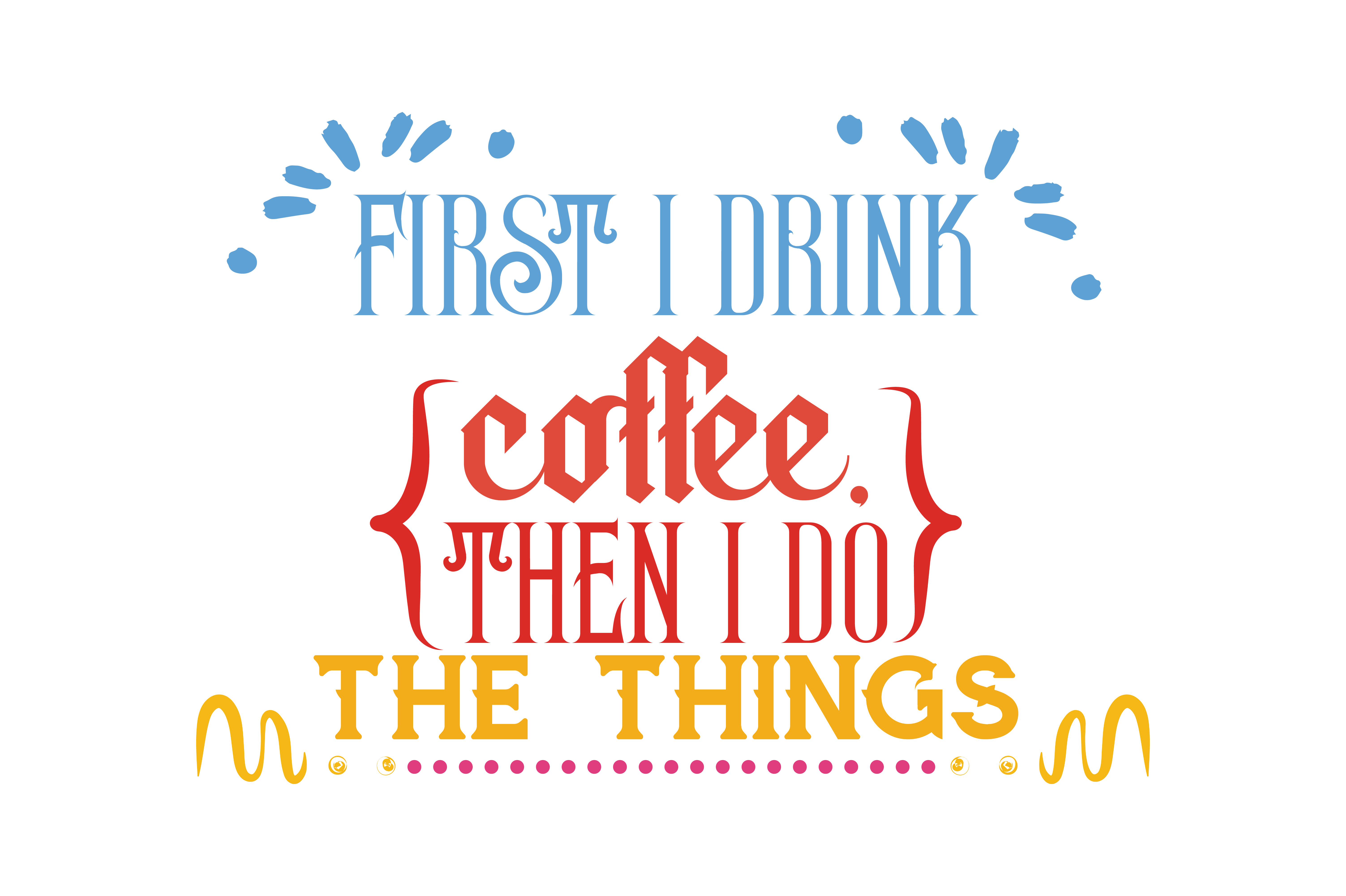 Download Free First I Drink Coffee Then I Do The Things Quote Svg Cut Graphic for Cricut Explore, Silhouette and other cutting machines.