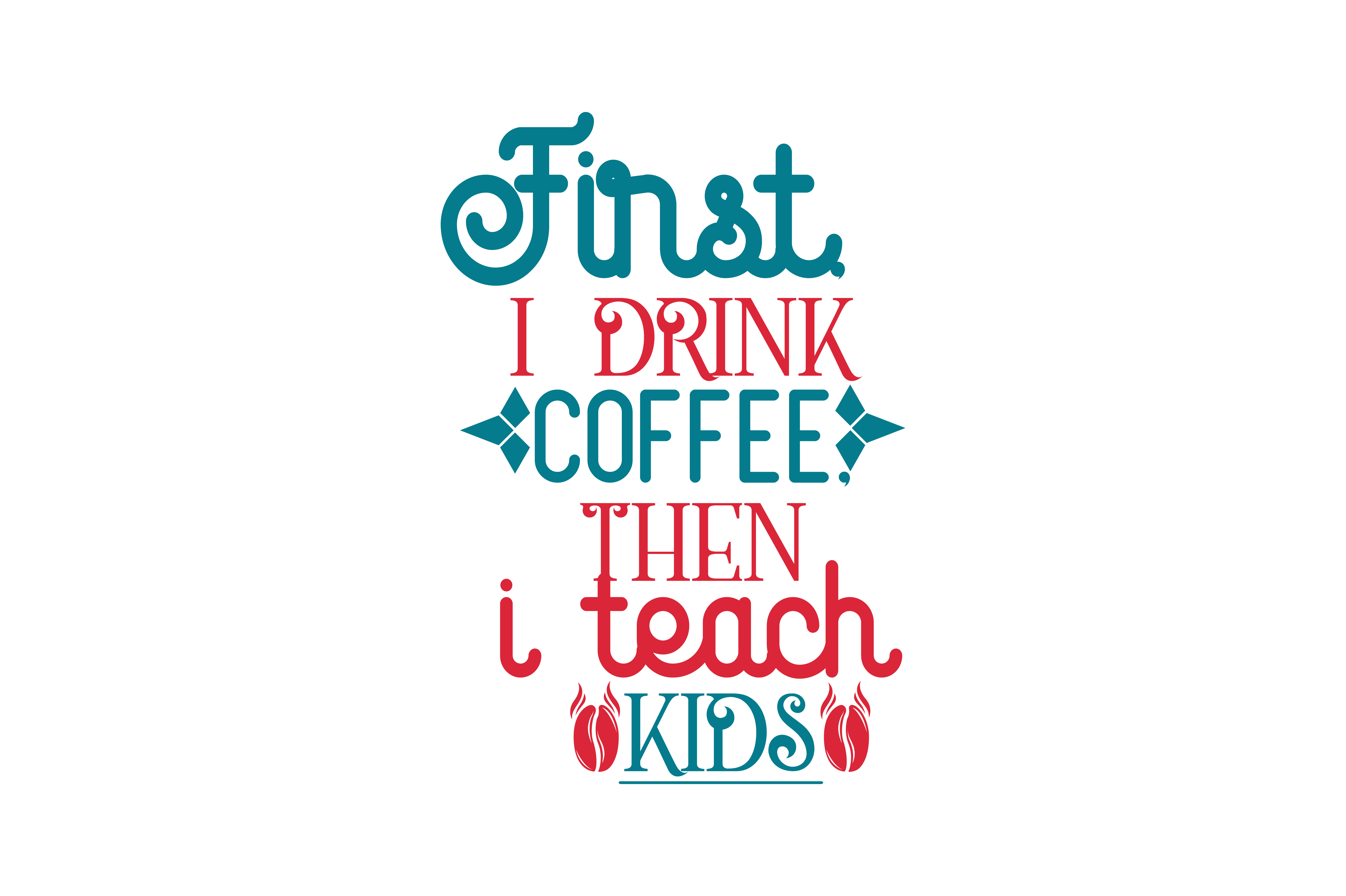 Download Free First I Drink Coffee Then I Teach Kids Quote Svg Cut Graphic for Cricut Explore, Silhouette and other cutting machines.