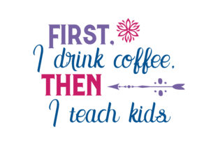 Download Free First I Drink Coffee Then I Teach Kids Quote Svg Cut Graphic By for Cricut Explore, Silhouette and other cutting machines.