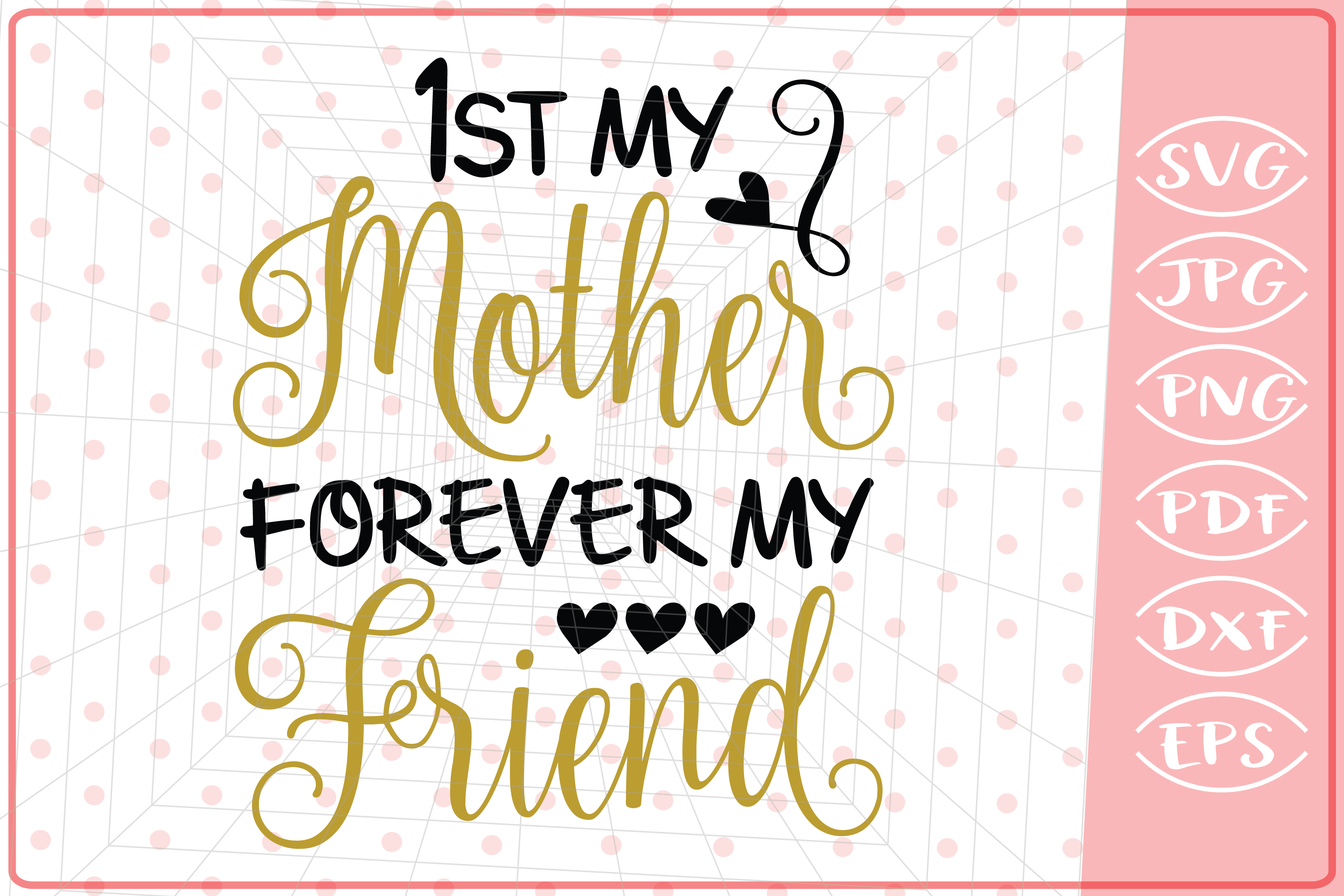 Download Free First My Mother Forever My Friend Graphic By Cute Graphic for Cricut Explore, Silhouette and other cutting machines.