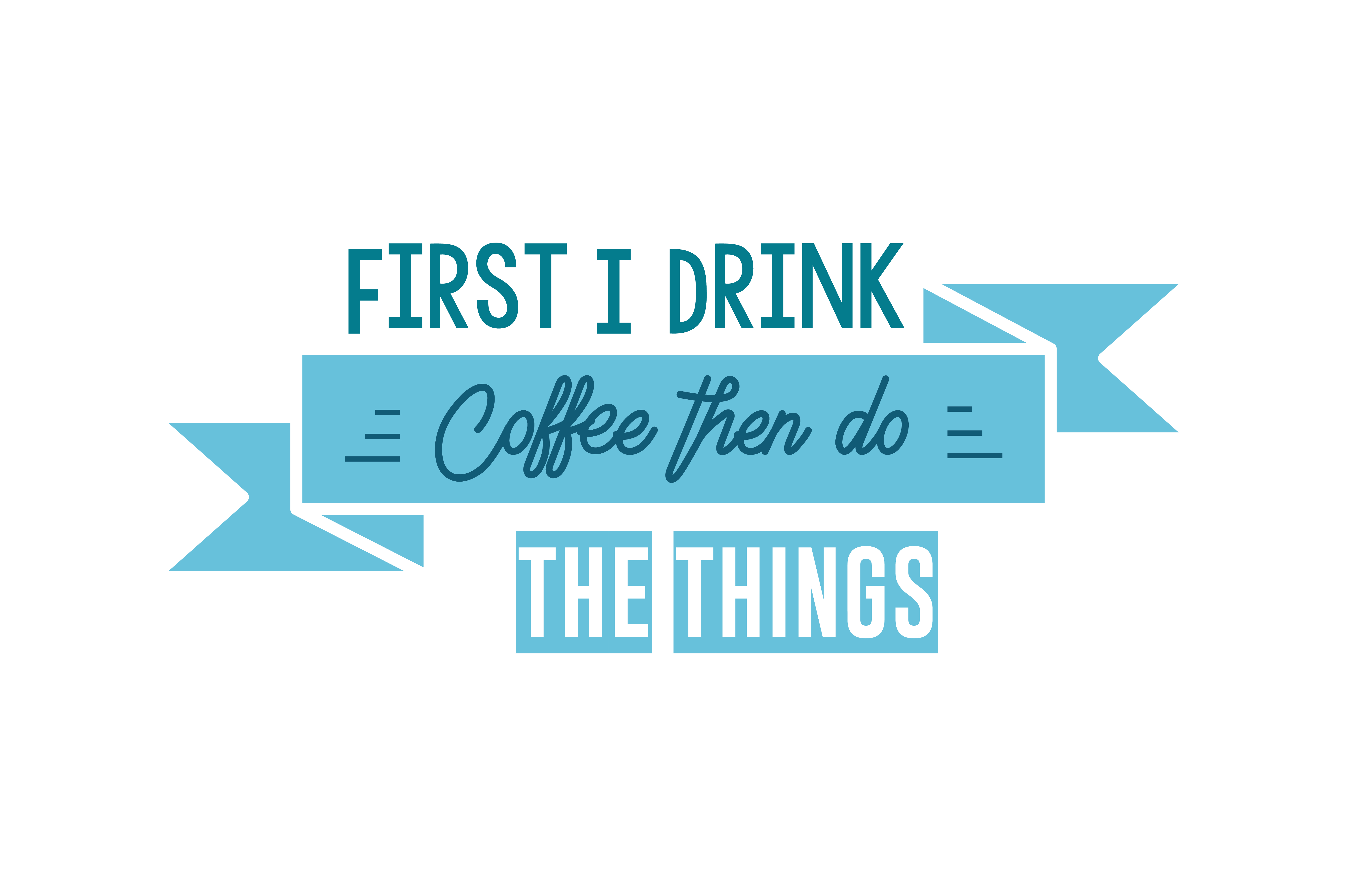 Download Free First I Drink Coffe Then Do The Things Quote Svg Cut Graphic By SVG Cut Files