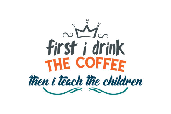 Download Free First I Drink The Coffee Then I Teach The Children Quote Svg Cut SVG Cut Files