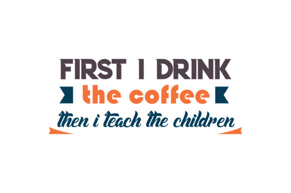 Download Free First I Drink The Coffee Then I Teach The Children Quote Svg Cut for Cricut Explore, Silhouette and other cutting machines.