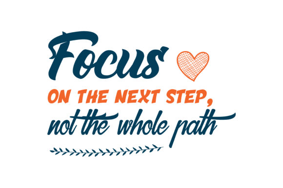 Download Free Focus On The Next Step Not The Whole Path Quote Svg Cut Graphic for Cricut Explore, Silhouette and other cutting machines.