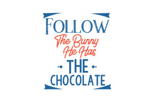 Download Free Follow The Bunny He Has The Chocolate Quote Svg Cut Graphic By for Cricut Explore, Silhouette and other cutting machines.