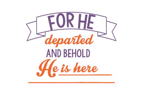 Print on Demand: For He Departed, and Behold, He is Here Quote SVG Cut Graphic Crafts By TheLucky