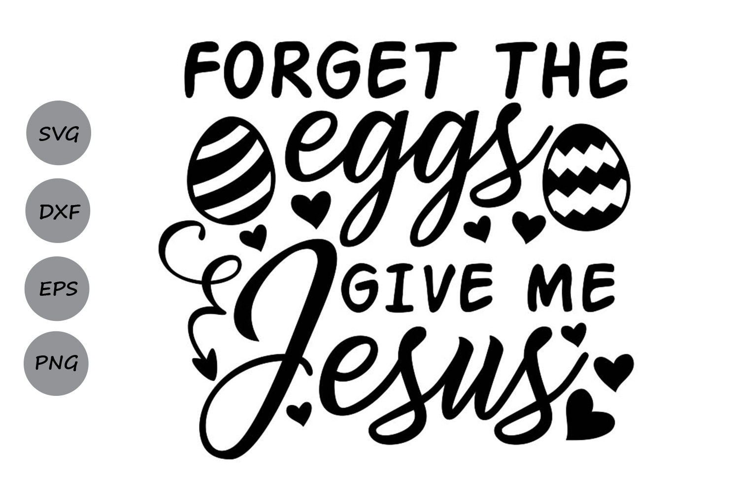 Download Free Forget The Eggs Give Me Jesus Graphic By Cosmosfineart for Cricut Explore, Silhouette and other cutting machines.