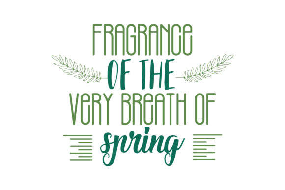 Download Free Fragrance Of The Very Breath Of Spring Quote Svg Cut Graphic By for Cricut Explore, Silhouette and other cutting machines.