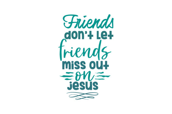 Print on Demand: Friends Don't Let Friends Miss out on Jesus Quote SVG Cut Graphic Crafts By TheLucky