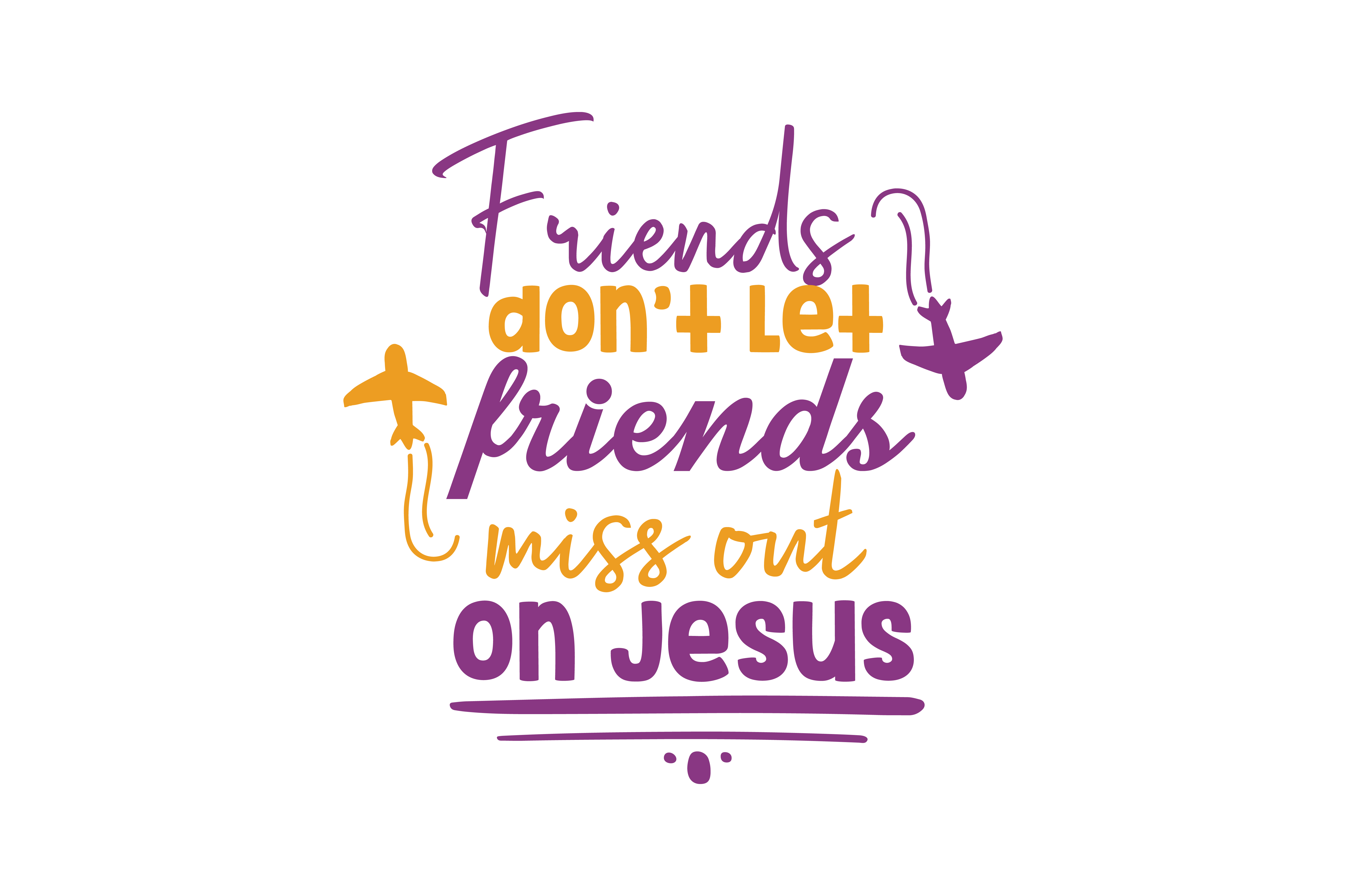 Download Free Friends Don T Let Friends Miss Out On Jesus Quote Svg Cut Graphic for Cricut Explore, Silhouette and other cutting machines.