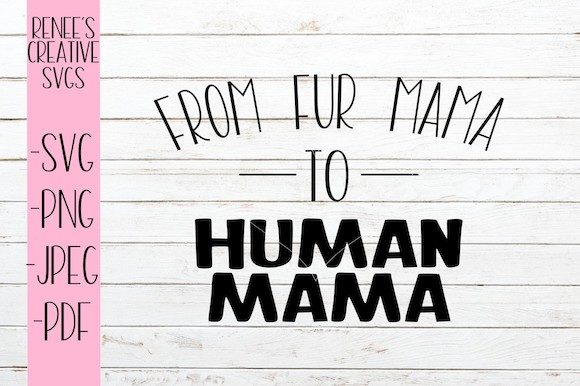 Download Free From Fur Mama To Human Mama Svg Graphic By Reneescreativesvgs for Cricut Explore, Silhouette and other cutting machines.