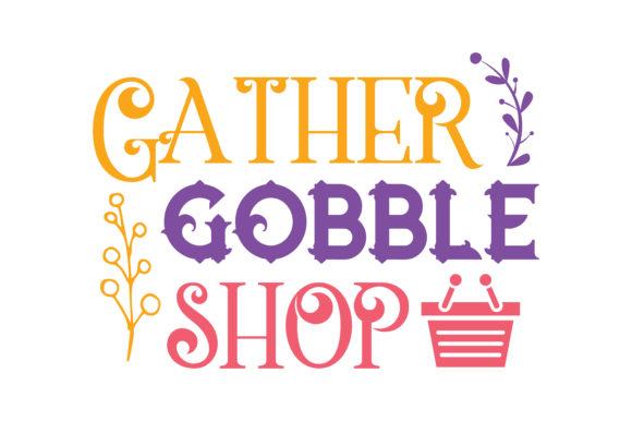 Print on Demand: Gather, Gobble Shop Quote SVG Cut Graphic Crafts By TheLucky