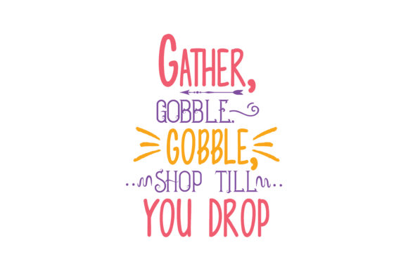 Download Free Gather Gobble Shop Till You Drop Quote Svg Cut Graphic By for Cricut Explore, Silhouette and other cutting machines.