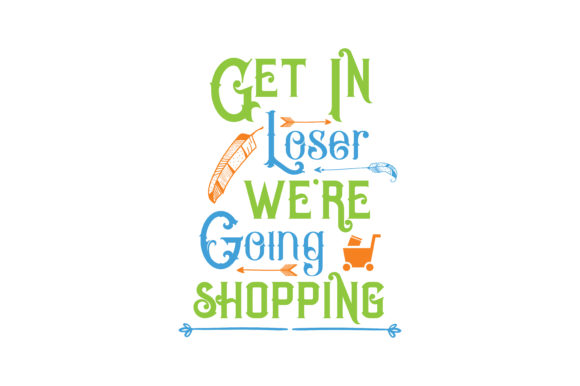 Print on Demand: Get in Loser We're Going Shopping Quote SVG Cut Graphic Crafts By TheLucky