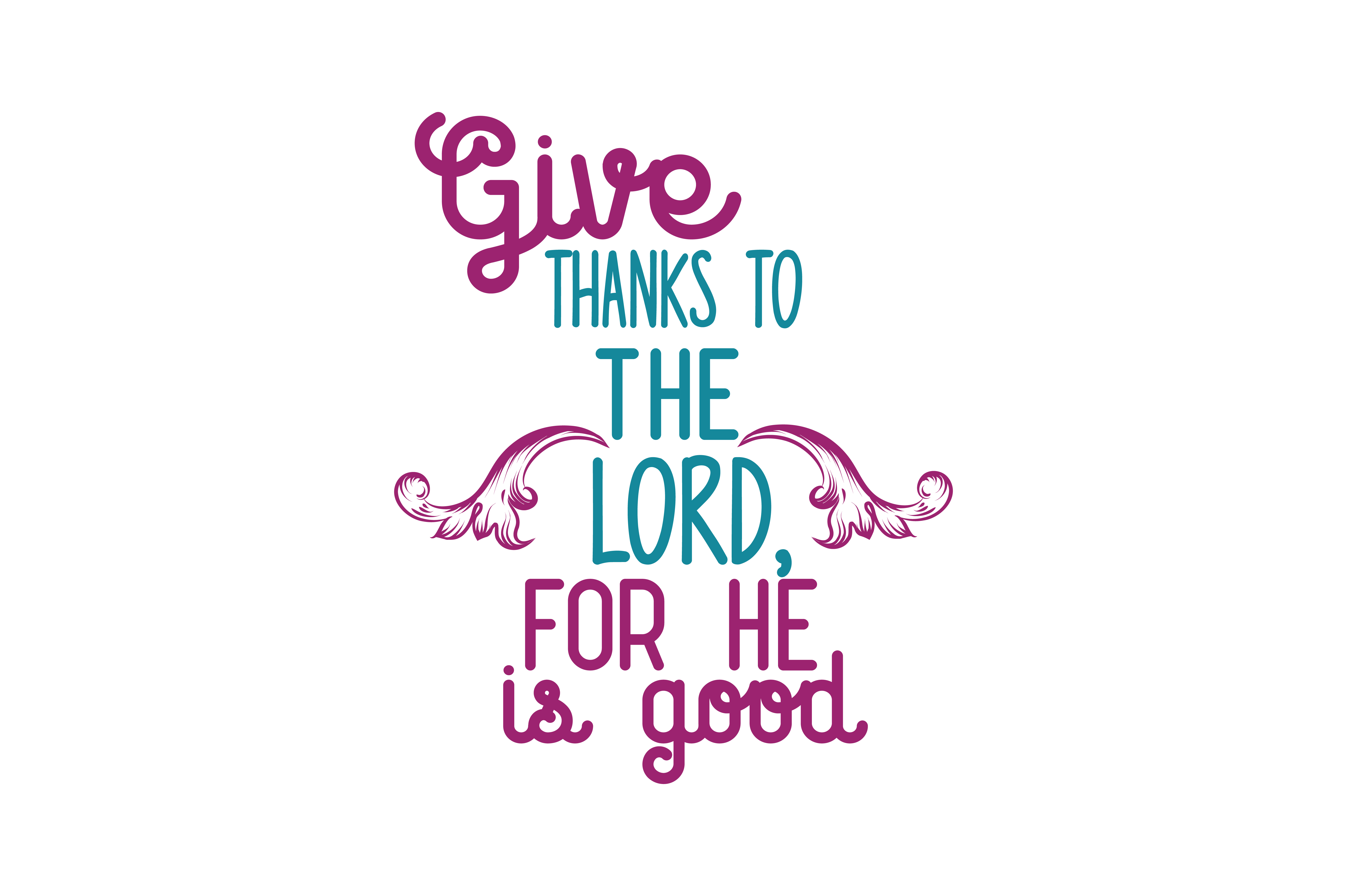 Download Free Give Thanks To The Lord For He Is Good Quote Svg Cut Graphic By for Cricut Explore, Silhouette and other cutting machines.
