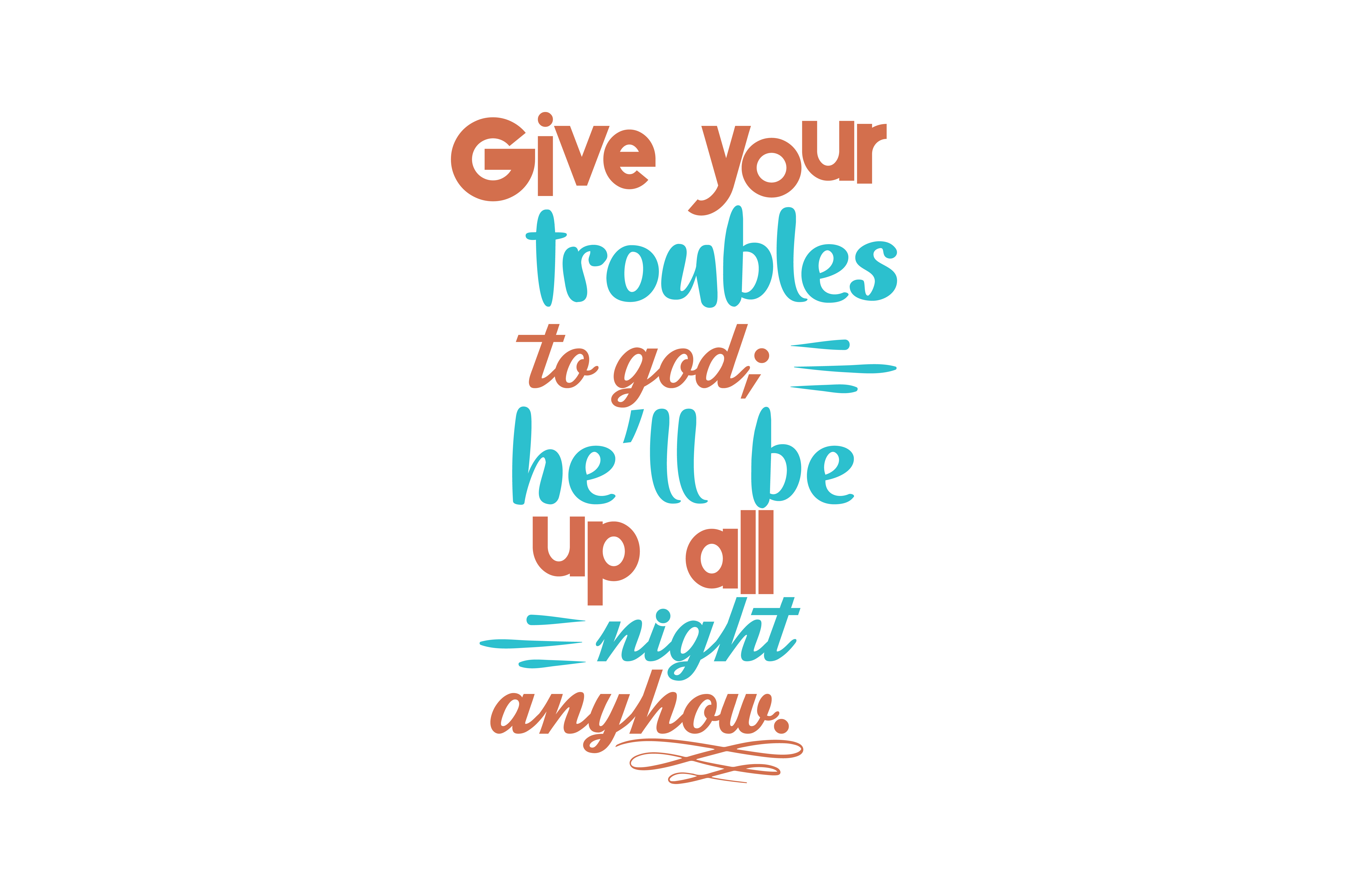 Download Free Give Your Troubles To God He Ll Be Up All Night Anyhow Quote Svg for Cricut Explore, Silhouette and other cutting machines.