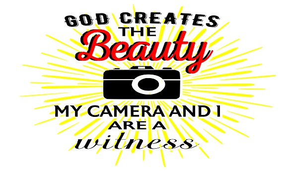 Download Free God Creates The Beauty My Camera And I Are The Witness Graphic for Cricut Explore, Silhouette and other cutting machines.