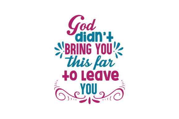 Download Free God Didn T Bring You This Far To Leave You Quote Svg Cut Graphic for Cricut Explore, Silhouette and other cutting machines.