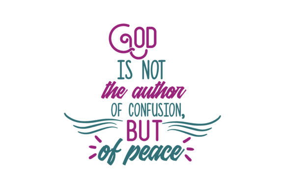 Download Free God Is Not The Author Of Confusion But Of Peace Quote Svg Cut for Cricut Explore, Silhouette and other cutting machines.