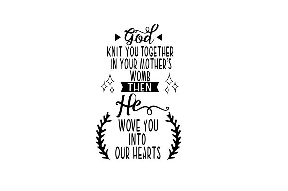 Download Free God Knit You Together In Your Mother S Womb Then He Wove You Into for Cricut Explore, Silhouette and other cutting machines.