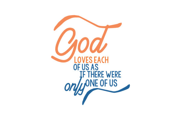 Print on Demand: God Loves Each of Us As if There Were Only One of Us Quote SVG Cut Graphic Crafts By TheLucky