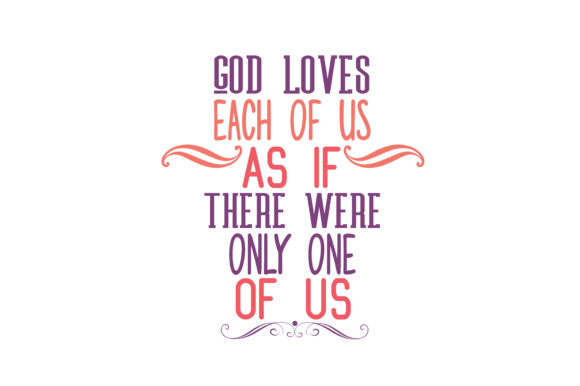 Download Free God Loves Each Of Us As If There Were Only One Of Us Quote Svg Cut for Cricut Explore, Silhouette and other cutting machines.
