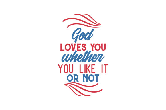 Download Free God Loves You Whether You Like It Or Not Quote Svg Cut Graphic for Cricut Explore, Silhouette and other cutting machines.