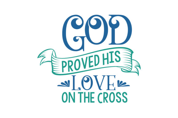 Print on Demand: God Proved His Love on the Cross Quote SVG Cut Graphic Crafts By TheLucky