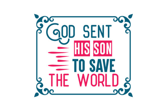 Print on Demand: God Sent His Son to Save the World Quote SVG Cut Graphic Crafts By TheLucky