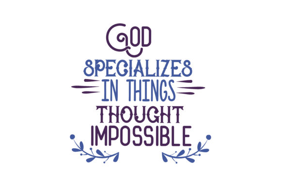 Download Free God Specializes In Things Thought Impossible Quote Svg Cut for Cricut Explore, Silhouette and other cutting machines.