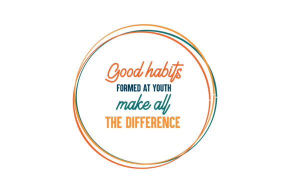 Download Free Good Habits Formed At Youth Make All The Difference Quote Svg Cut for Cricut Explore, Silhouette and other cutting machines.