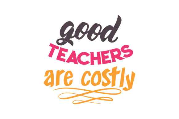 Download Free Good Teachers Are Costly Quote Svg Cut Graphic By Thelucky for Cricut Explore, Silhouette and other cutting machines.