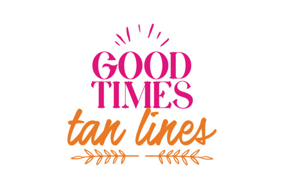 Download Free Good Times Tan Lines Quote Svg Cut Graphic By Thelucky for Cricut Explore, Silhouette and other cutting machines.