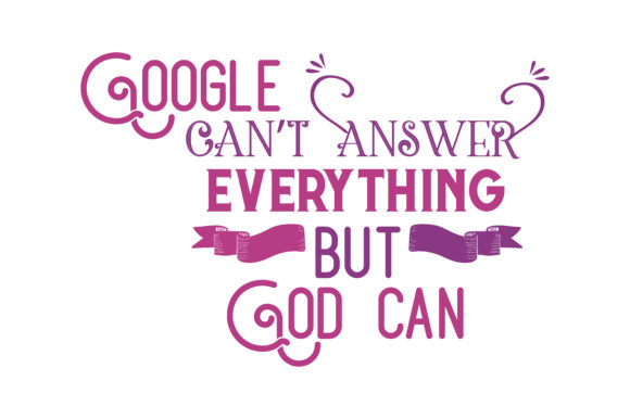 Download Free Google Can T Answer Everything But God Can Quote Svg Cut Graphic for Cricut Explore, Silhouette and other cutting machines.