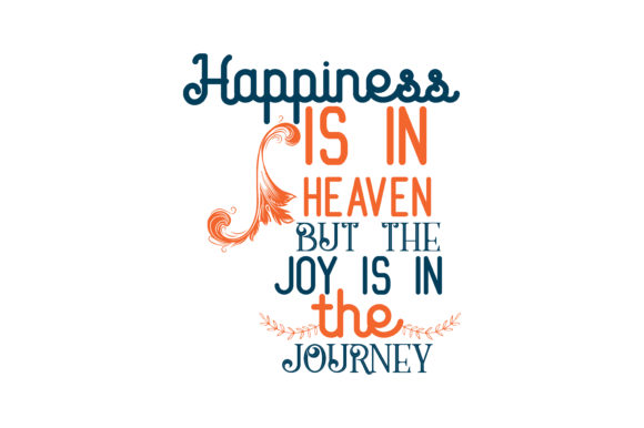 Download Free Happiness Is In Heaven But The Joy Is In The Journey Quote Svg Cut for Cricut Explore, Silhouette and other cutting machines.