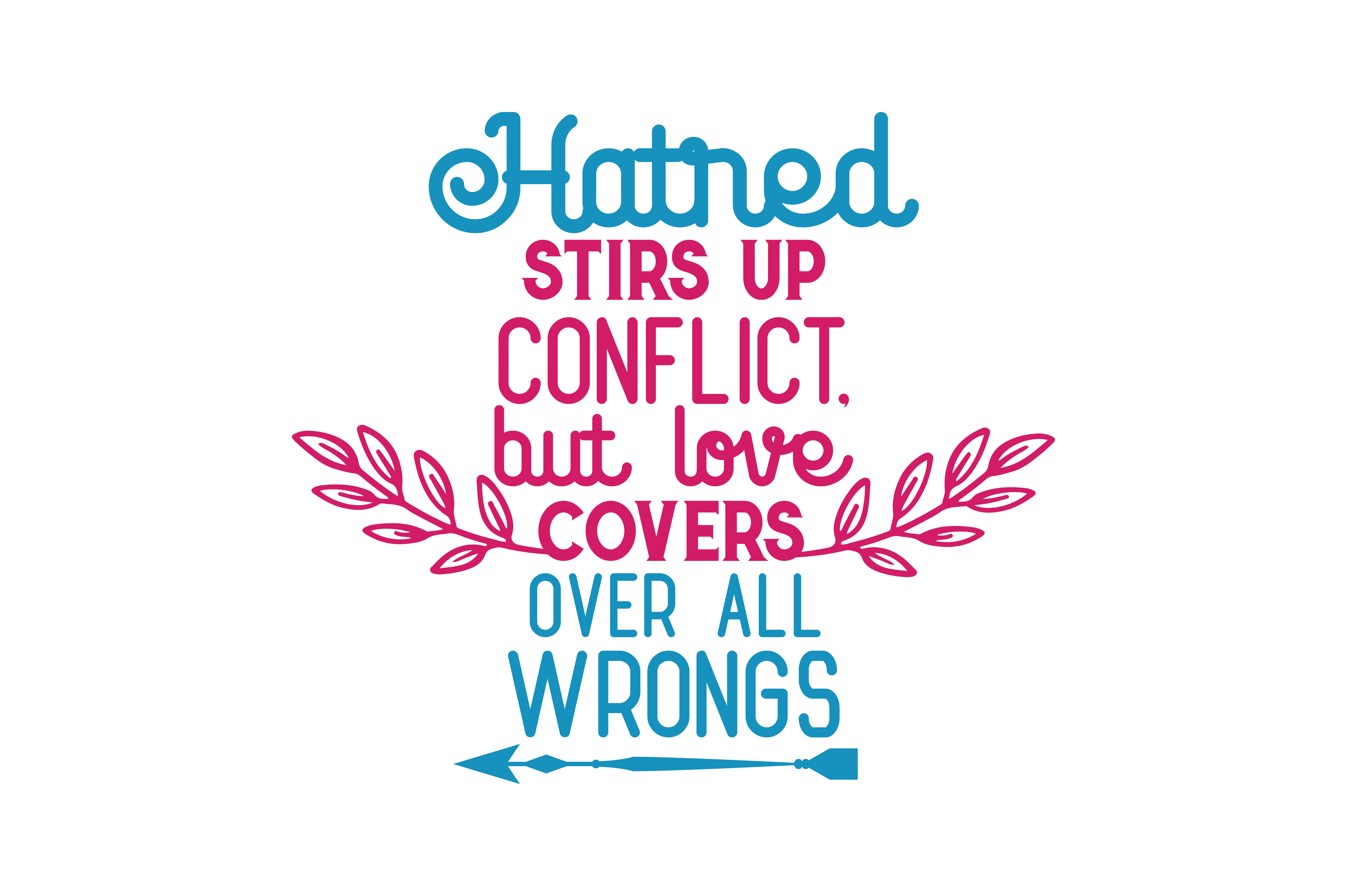 Download Free Hatred Stirs Up Conflict But Love Covers Over All Wrongs Quote for Cricut Explore, Silhouette and other cutting machines.