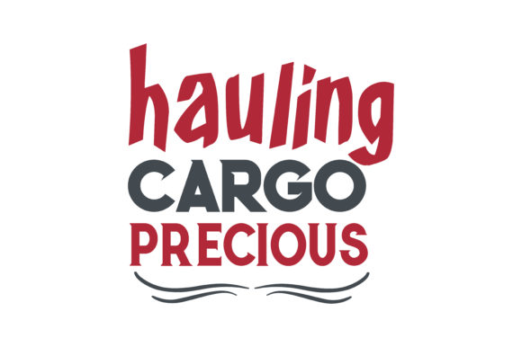Hauling Precious Cargo Quote Svg Cut Graphic By Thelucky
